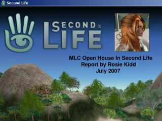 MLC Open House In Second Life         Report by Rosie Kidd                   July 2007