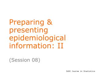 Preparing & presenting epidemiological information: II