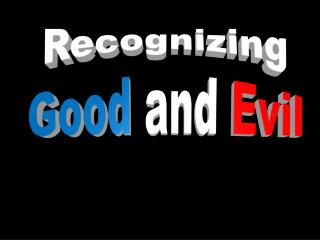 Recognizing Good  and  Evil