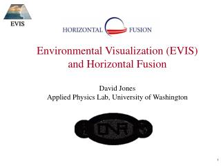 Environmental Visualization (EVIS) and Horizontal Fusion David Jones