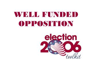 WELL FUNDED OPPOSITION