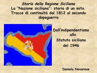 Dall'indipendentismo allo  Statuto siciliano  del 1946 Daniela Novarese