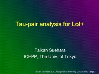 Tau-pair analysis for LoI+