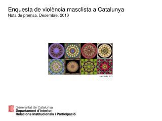 Enquesta de violència masclista a Catalunya Nota de premsa. Desembre, 2010