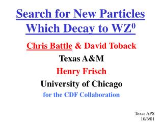 Search for New Particles Which Decay to  WZ 0