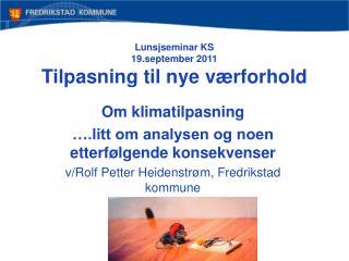 Lunsjseminar KS 19.september 2011 Tilpasning til nye værforhold