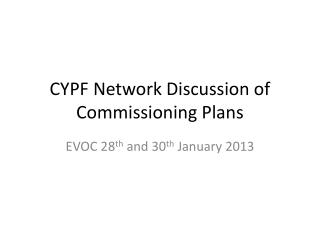 CYPF Network Discussion of Commissioning Plans