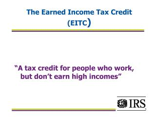 The Earned Income Tax Credit (EITC )