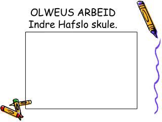 OLWEUS ARBEID Indre Hafslo skule.