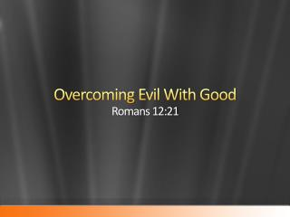 Overcoming Evil With Good Romans 12:21