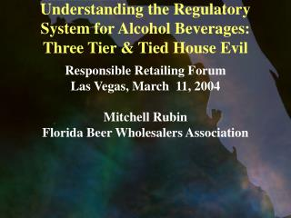 Understanding the Regulatory System for Alcohol Beverages: Three Tier & Tied House Evil