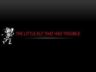 The little elf that had trouble