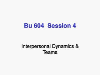 Bu 604  Session 4