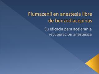 Flumazenil en anestesia libre de benzodiacepinas