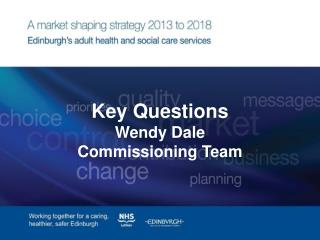 Key Questions Wendy Dale Commissioning Team