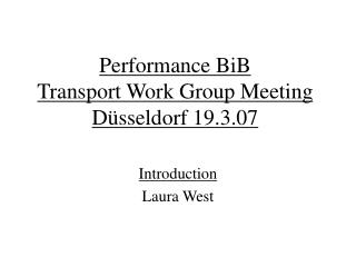 Performance BiB  Transport Work Group Meeting Düsseldorf 19.3.07