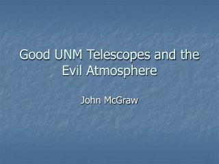 Good UNM Telescopes and the Evil Atmosphere