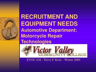 RECRUITMENT AND EQUIPMENT NEEDS Automotive Department: Motorcycle Repair Technologies