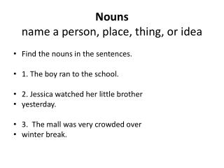 Nouns  name a person, place, thing, or idea