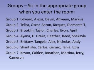 Groups � Sit in the appropriate group when you enter the room: