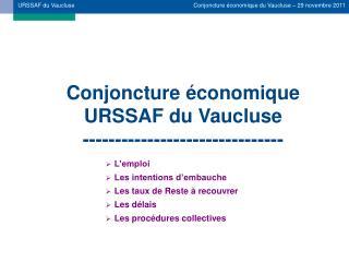 Conjoncture économique URSSAF du Vaucluse -------------------------------