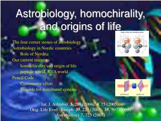 Astrobiology, homochirality, and origins of life