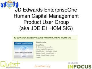 JD Edwards EnterpriseOne   Human Capital Management Product User Group (aka JDE E1 HCM SIG)