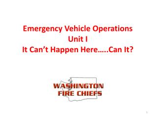 Emergency Vehicle Operations Unit I It Can't Happen Here…..Can It?