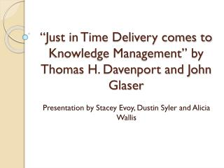 """Just  in Time Delivery comes to Knowledge  Management""  by Thomas H. Davenport and John Glaser"
