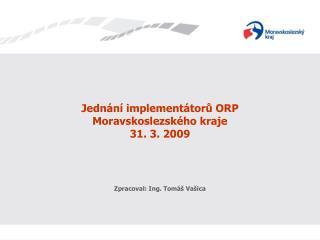 Jednání implementátorů ORP Moravskoslezského kraje 31. 3. 2009