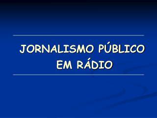 JORNALISMO PÚBLICO EM RÁDIO