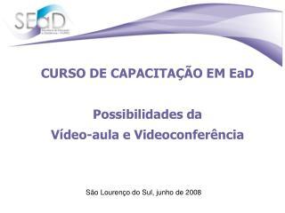 CURSO DE CAPACITAÇÃO EM EaD Possibilidades  da   Vídeo-aula e  Videoconferência