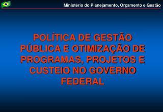 POLÍTICA DE GESTÃO PÚBLICA E OTIMIZAÇÃO DE PROGRAMAS, PROJETOS E CUSTEIO NO GOVERNO FEDERAL