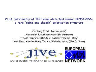 Jun Yang (JIVE, Netherlands) Alaxander B. Pushkarev (MPIfR, Germany)