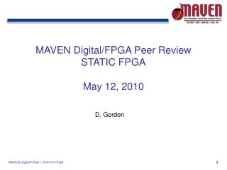 MAVEN Digital/FPGA Peer Review STATIC FPGA May 12, 2010