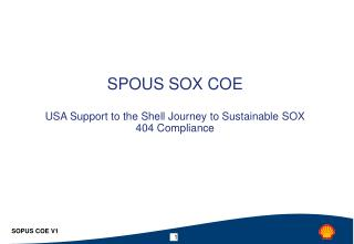 SPOUS SOX COE USA Support to the Shell Journey to Sustainable SOX 404 Compliance