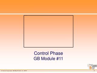 Control Phase GB Module #11