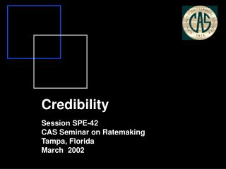 Credibility Session SPE-42  CAS Seminar on Ratemaking Tampa, Florida March  2002