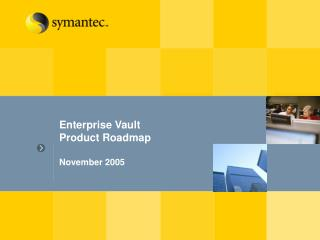 Enterprise Vault Product Roadmap November 2005