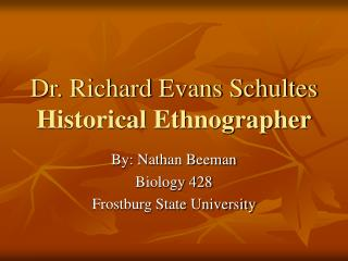 Dr. Richard Evans Schultes Historical Ethnographer