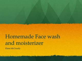 Homemade Face wash and  moisterizer