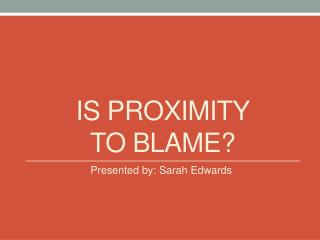 Is proximity  to blame?