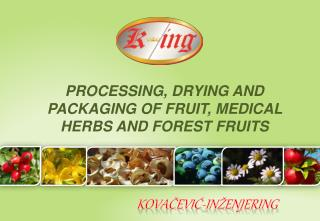 PROCESSING, DRYING AND PACKAGING OF FRUIT, MEDICAL HERBS AND FOREST FRUITS