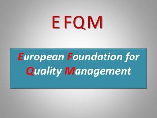E uropean  F oundation for  Q uality  M anagement