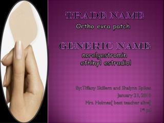 Trade name Ortho evra patch  Generic name norelgestromin  ethinyl  estradiol