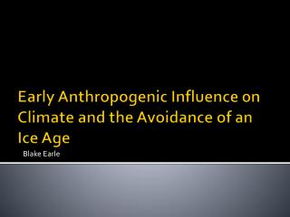 Early Anthropogenic Influence on Climate and the Avoidance of an Ice Age