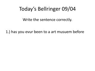 Today's  Bellringer  09/ 04