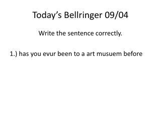 Today�s  Bellringer  09/ 04