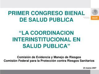 """PRIMER CONGRESO BIENAL DE SALUD PUBLICA """"LA COORDINACION INTERINSTITUCIONAL EN SALUD PUBLICA"""""""