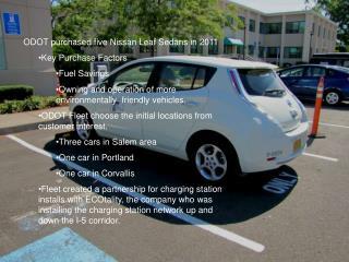 ODOT purchased five Nissan Leaf Sedans in 2011 Key Purchase Factors Fuel Savings